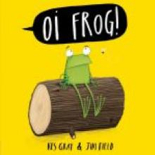 OI FROG!<br><b>Kes Gray, illustrations Jim Field</b><br><i>Hachette</i>