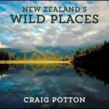 NEW ZEALAND'S WILD PLACES<br><b>Craig Potton</b><br><i>Craig Potton Publishing</i>