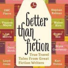 BETTER THAN FICTION: True Travel Tales From Great Fiction Writers<br><b>Don George</b><br><i>Lonely Planet