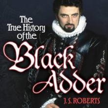 THE TRUE HISTORY OF THE BLACK ADDER <br> <b> J. F. Roberts </b> <br> <i> Cornerstone