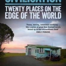 CIVILISATION: Twenty places on the edge of the world<br><b>Steve Braunias</b><br><i>Awa Press