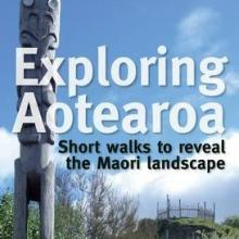 EXPLORING AOTEAROA: Short walks to reveal the Maori landscape <br> <b> Peter Janssen </b> <br> <i> New Holland