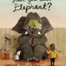 HAVE YOU SEEN ELEPHANT?<br><b>David Barrow</b><br><i>Gecko Press</i>
