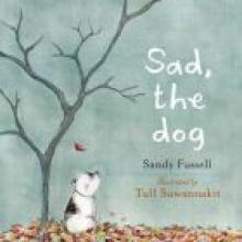 SAD, THE DOG<br><b>Sandy Fussell & Tull Suwannakit</b><br><i>Walker Books</i>
