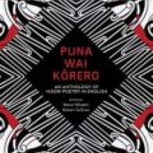 PUNA WAI KORERO:<br>an Anthology of Maori Poetry in English<br><b>Reina Whaitiri & Robert Sullivan</b><br><i>Auckland University Press</i>