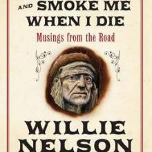ROLL ME UP AND SMOKE ME WHEN I DIE: Musings from the Road<br><b>Willie Nelson</b><br><i>William Morrow