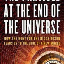 THE PARTICLE AT THE END OF THE UNIVERSE: How the Hunt for the Higgs Boson Leads Us to the Edge of a New World <br> <b> Sean Carroll </b> <br> <i> Dutton