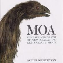 MOA: The Life and Death of New Zealand's Legendary Bird <br> <b> Quinn Berentson </b> <br> <i> Craig Potton Publishing